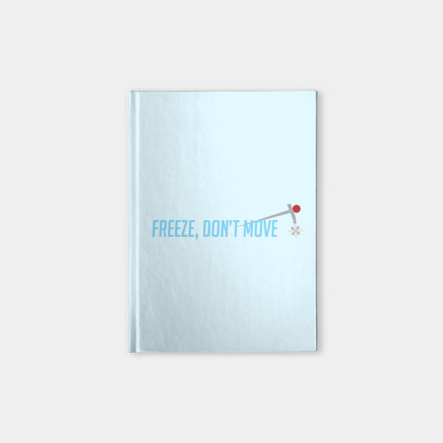 Freeze, don't move