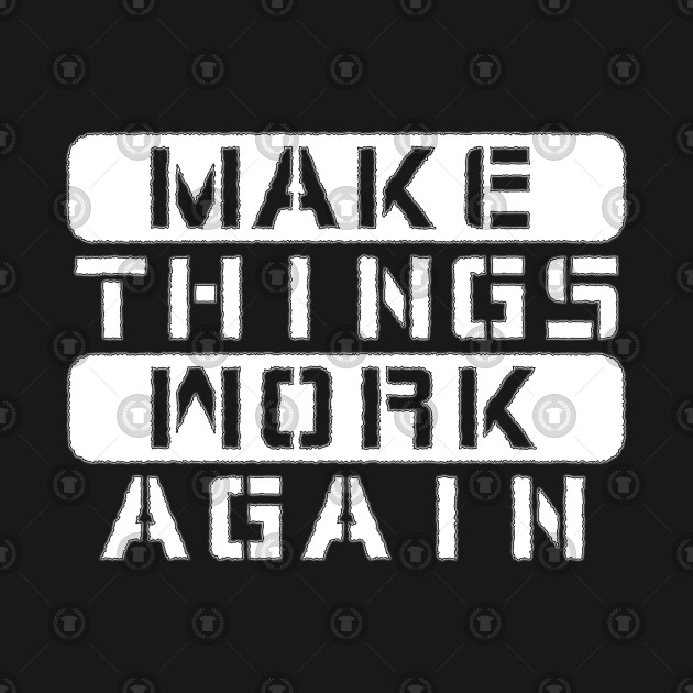 Make Things Work Again