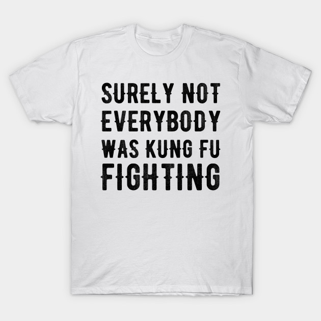 c5a274cb8 Surely Not Everybody Was Kung Fu Fighting - Karate Kick Karate Training  Karate Lover Kung Fu Martial Arts T-Shirt