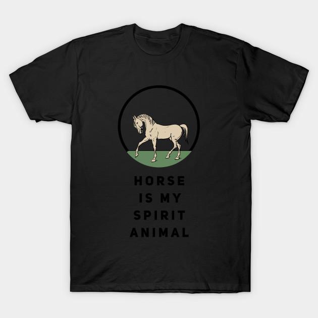 d3c75e760 Horse Is My Spirit Animal - Horse - T-Shirt   TeePublic