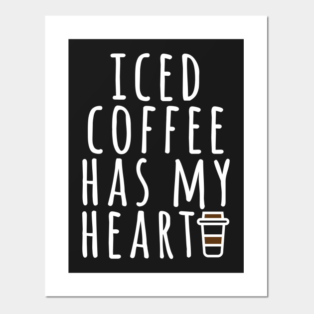 iced coffee has my heart funny coffee quotes affiche et
