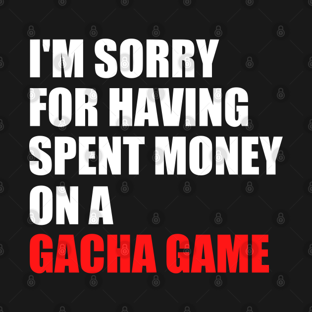 I'm Sorry For Having Spent Money On A Gacha Game