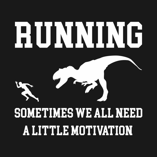 4f224e0e25ad ... Running Sometimes We All Need A Little Motivation Quote Design Art Funny