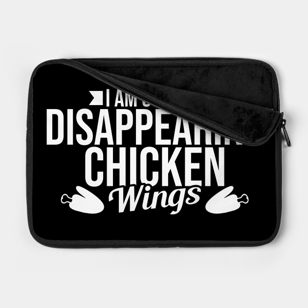 I Am Good At Disappearing Chicken Wings