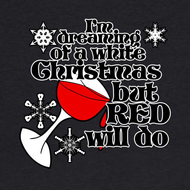 I'm dreaming of a white christmas but red will do