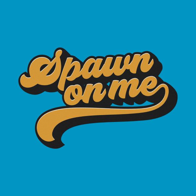 """Spawn On Me """"Groovy"""""""