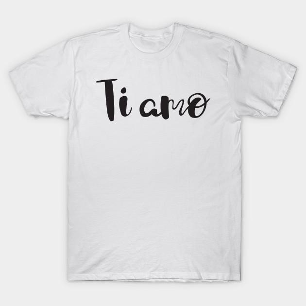 I Love You In Italian I Love You More Than T Shirt Teepublic