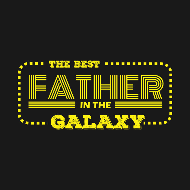 The best father in the galaxy - father's day