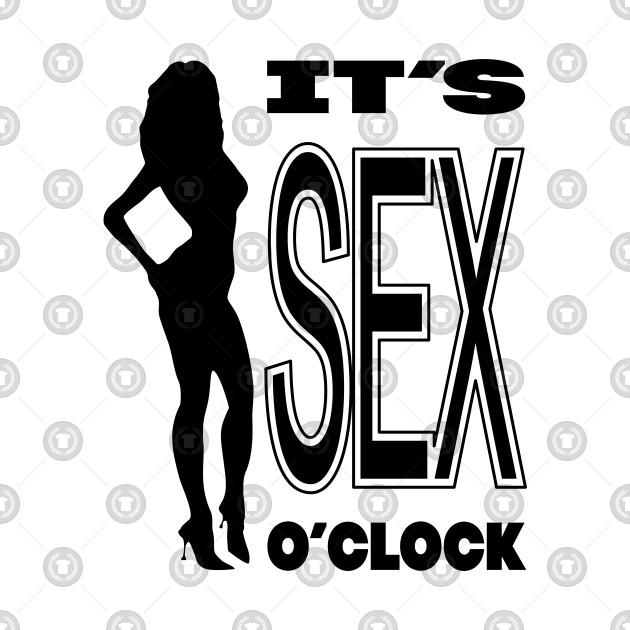 It's SEX o'clock