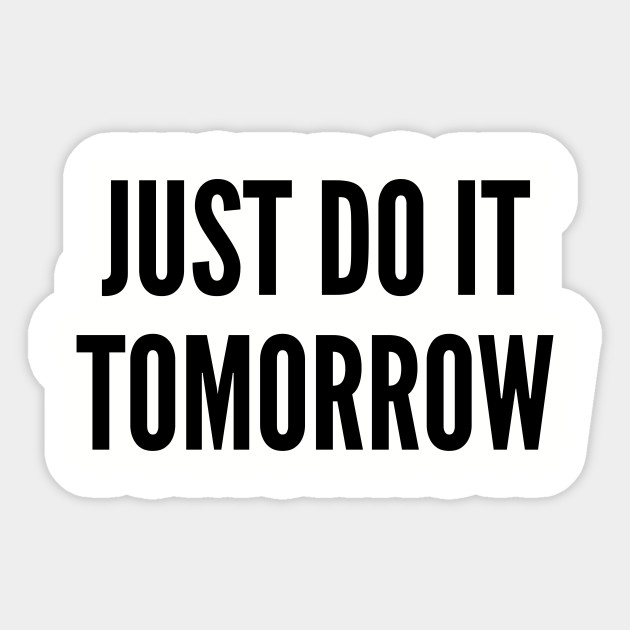 Cute - Just Do It Tomorrow - Funny Joke Statement Humor Slogan Quotes Saying