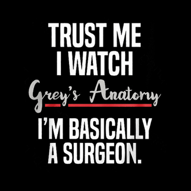 Trust Me I Watch Grey\'s Anatomy - Trust Me I Watch Greys Anatomy ...