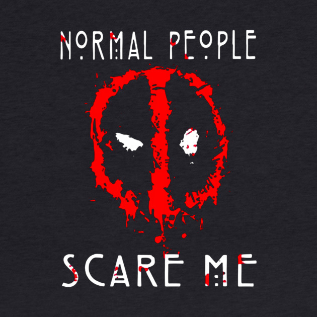 DEADPOOL Normal People Scare Me
