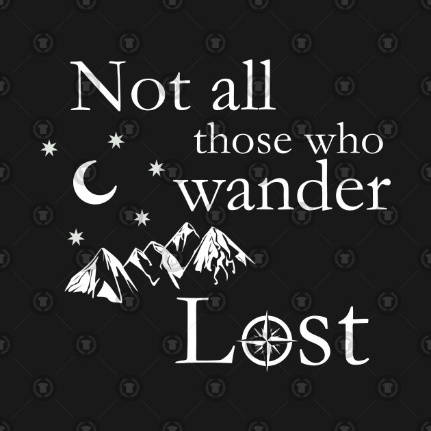 Not All Those Who Wander Lost Not All Those Who Wander Are Lost