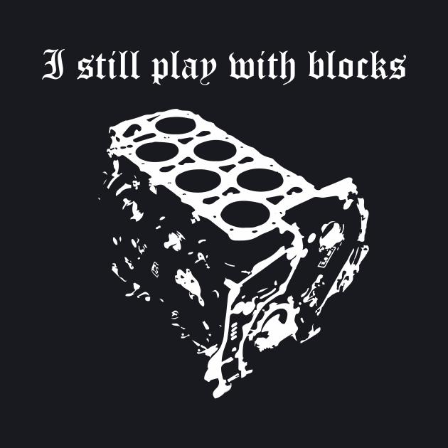 VR6 I Still Play With Blocks Tshirt
