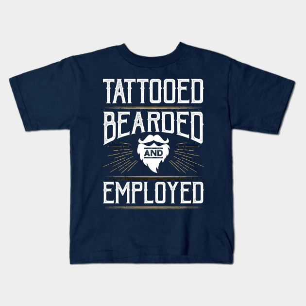 5b67e3fd8bb Tattooed Bearded And Employed - Tattooed Bearded Employed - Kids T ...