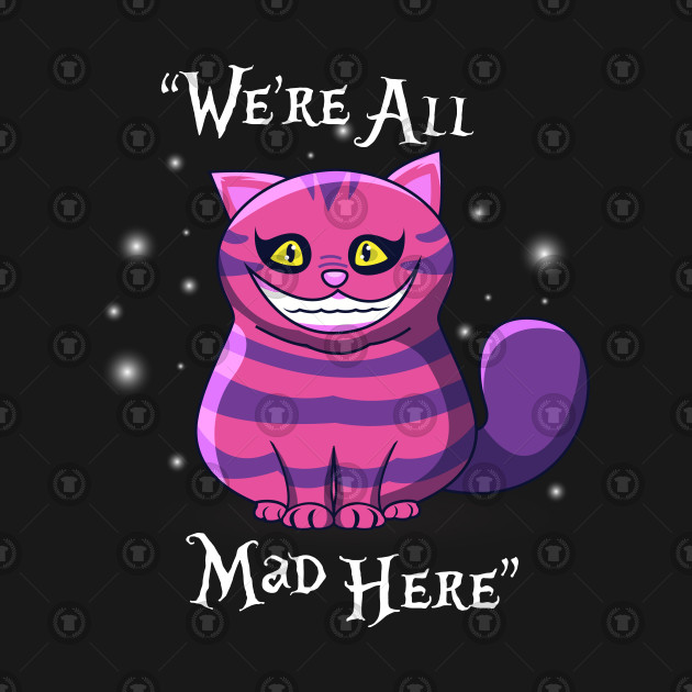 We Re All Mad Here Cheshire Cat By Eatsleepdisney247