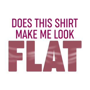 Does This Shirt Make Me Look Fat - Puns, Funny - D3 Designs t-shirts