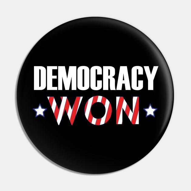 Democracy Won 2020 Election Biden 46th President Biden Won Democracy Wins Democracy Won Pin Teepublic