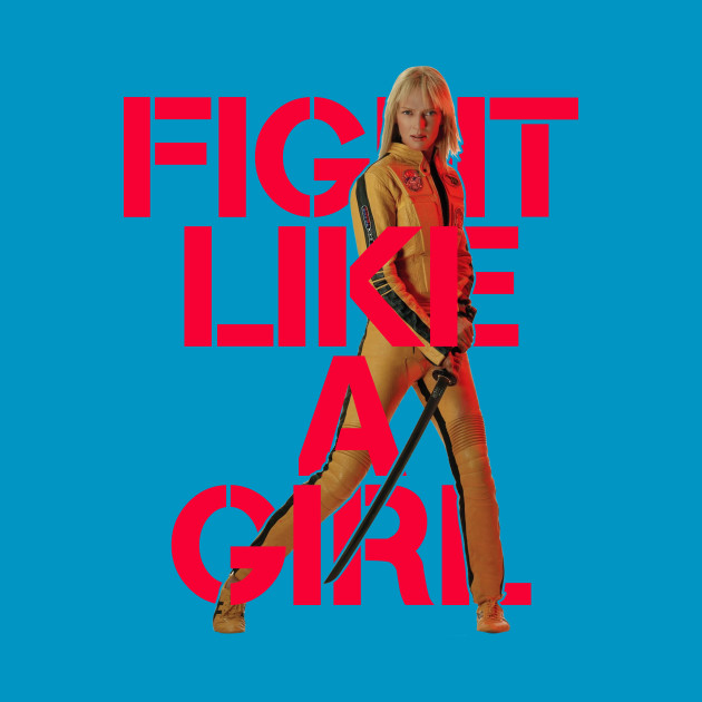 The Bride (Beatrix Kiddo/Black Mamba)- Fight Like A Girl