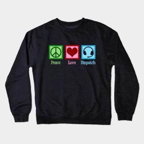 b4110056ee Peace Love Dispatchers Crewneck Sweatshirt