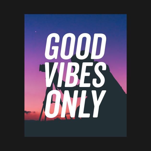 Good Vibes Only Photographers Life T-shirt
