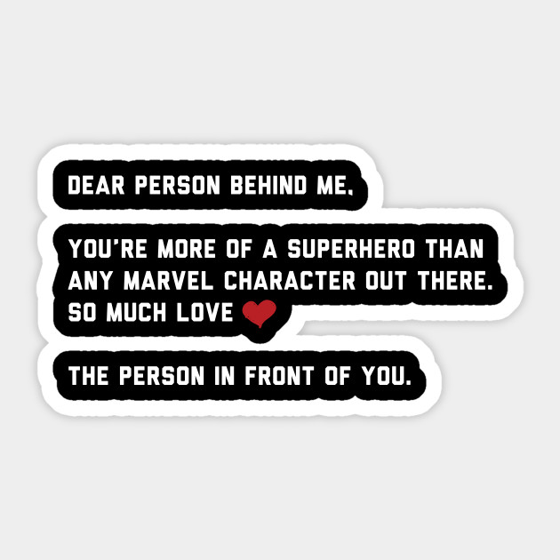 Dear Person Behind Me - You are a Superhero!