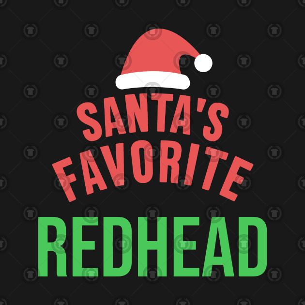 ca0feb33f Santas Favorite Redhead - Santas Favorite Redhead - T-Shirt | TeePublic