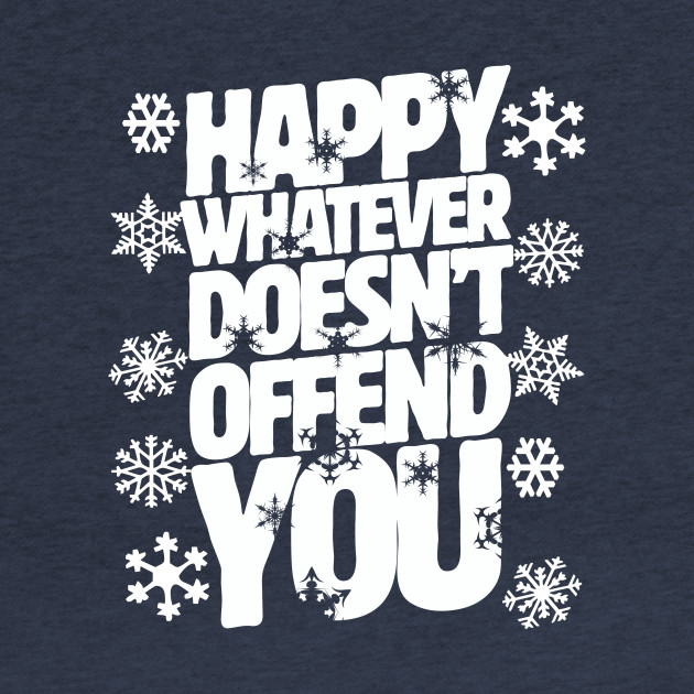 Happy whatever doesn't offend you shirt funny holiday tee