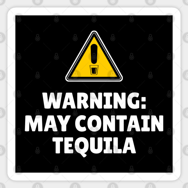 Warning May Contain Tequila
