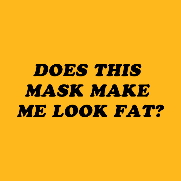 Does This Mask Make Me Look Fat?