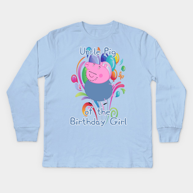 Peppa Pig Uncle Of The Birthday Girl Kids Long Sleeve T Shirt