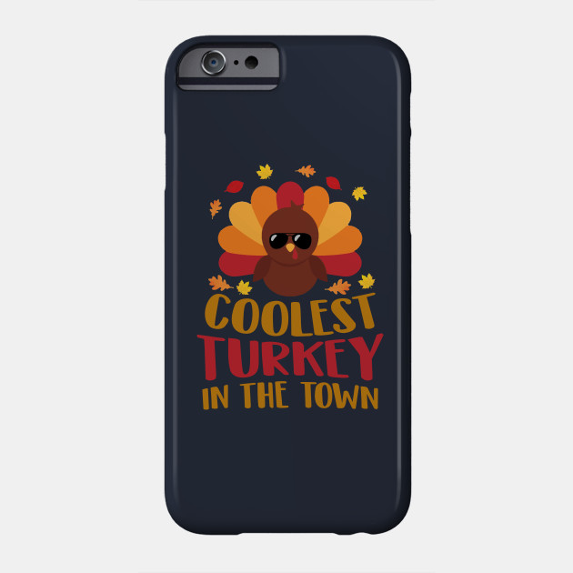 Thanksgiving Coolest turkey in the town Phone Case