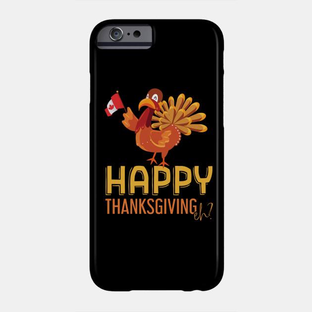 Happy Thanksgiving, Eh - Canada - Thanksgiving Shirt Phone Case