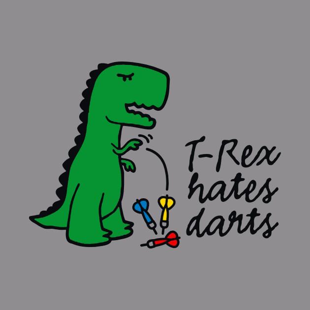 57f9a7ae74 T-Rex hates darts dinosaur darts player funny darts T-shirt - Dinosaur - T- Shirt | TeePublic