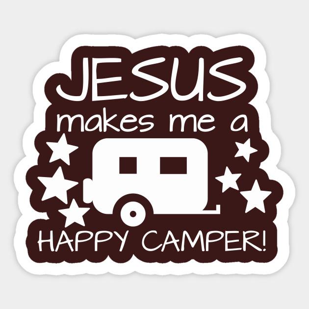 Jesus Makes Me A Happy Camper