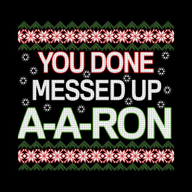 a188556e0 Christmas Ya done messed up - Aaron T-Shirt - Christmas Ya Done ...