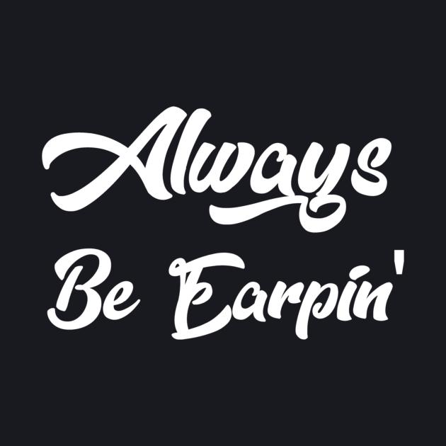 Always Be Earpin'