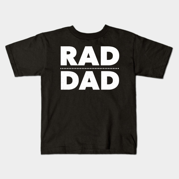 Fathers Day Gifts From Daughter Son Rad Dad Birthday Kids T Shirt