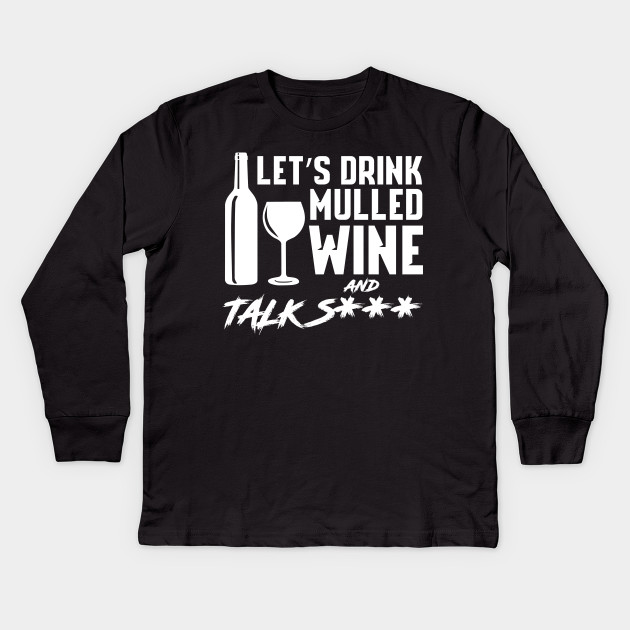35e1847f Let's drink mulled wine and talk - Holidays - Kids Long Sleeve T ...