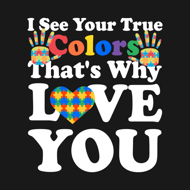 c7c5ba6f63f I See Your True Colors That's Why I Love You Autism hands