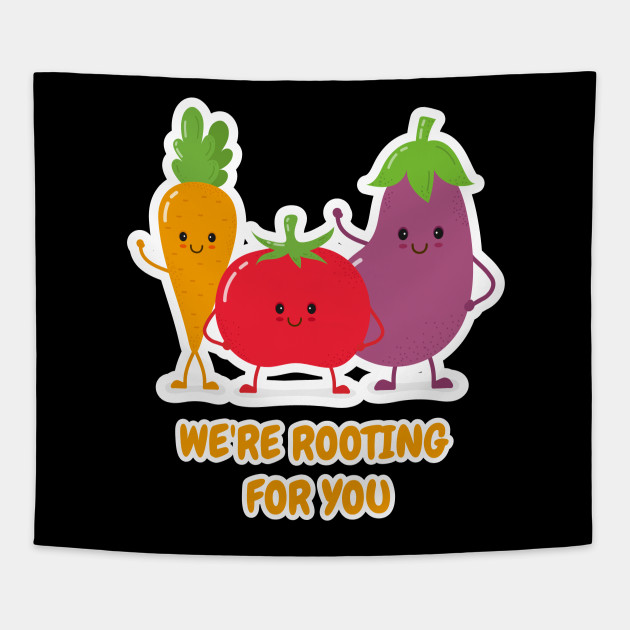 We're Rooting For You Vegetable