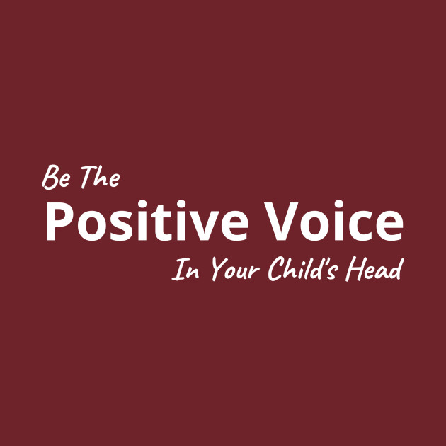 Be The Positive Voice In Your Child's Head
