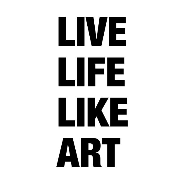 Live Life Like Art (light)