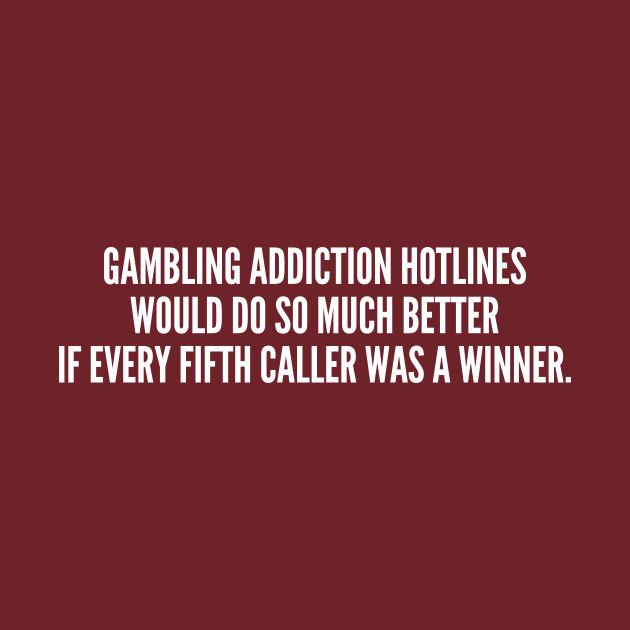 funny gambling addiction hotlines funny joke statement humor