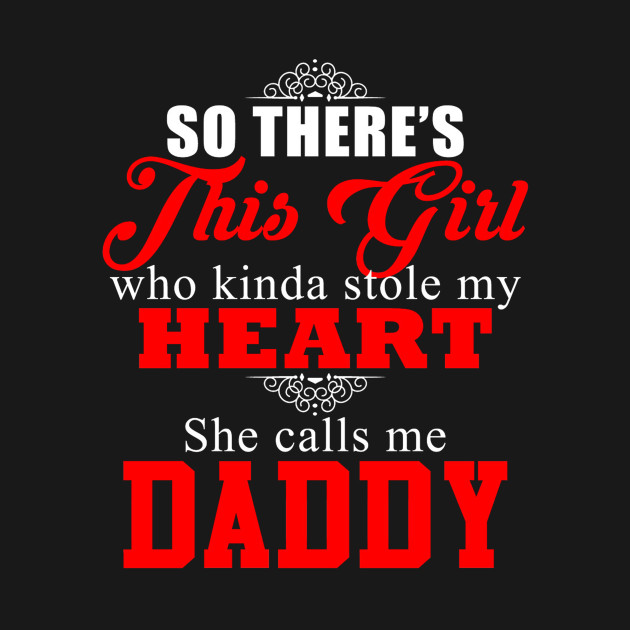 8474f507 So There's This Girl Who Kind Stole My Heart She Call Me Daddy - So ...