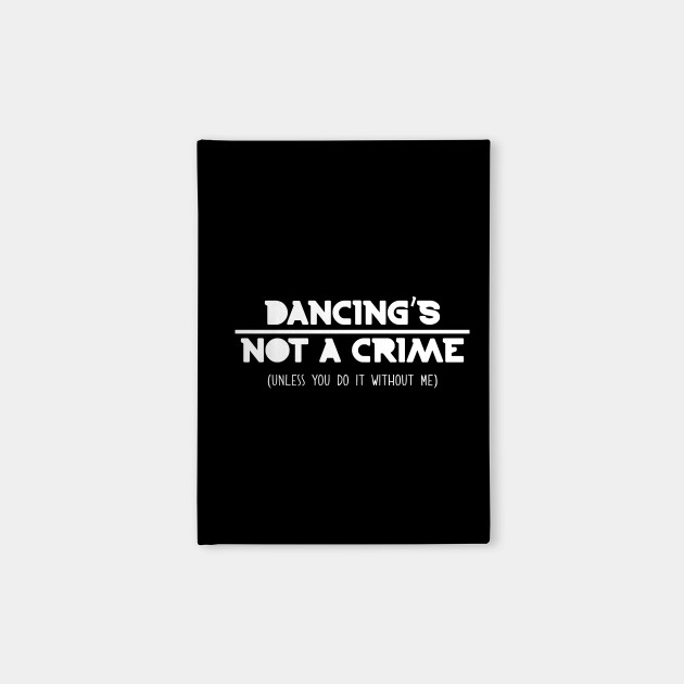 Dancing's Not A Crime