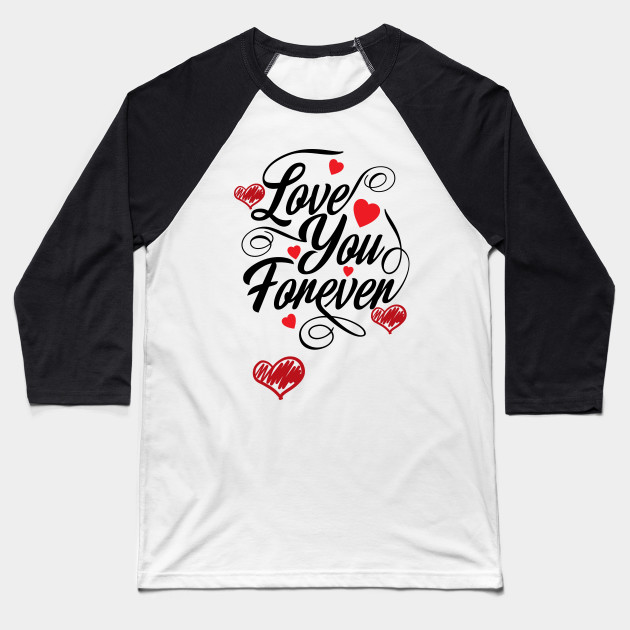 I Love You Forever Tee For Couples Lovers Boyfriend Girlfriend Valentines Day Birthday Anniversary Chriatian Gift T Shirt Baseball