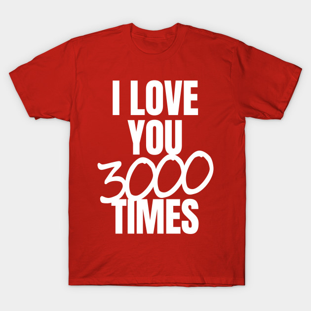 606134fef2 I Love You 3000 Times Quote - Love You 3000 - T-Shirt | TeePublic