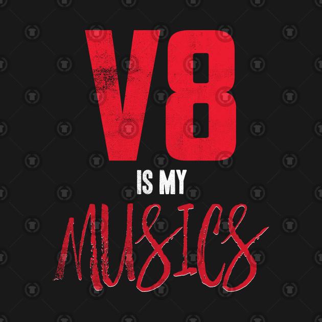 V8 is My MUSICS