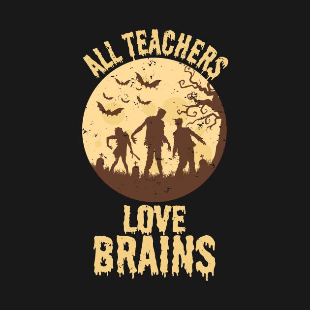 All Teachers Love Brains Halloween
